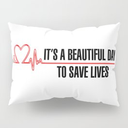 Its A Beautiful Day To Save Lives Pillow Sham