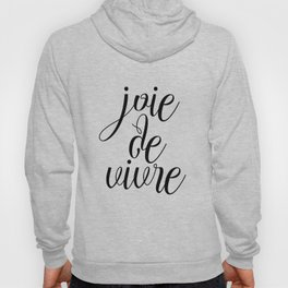 Joie De Vivre, French Quote, Black White Print, Typography Wall Art Hoody