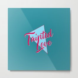 TAINTED LOVE. 80s lovely hit! | Soft Cell Metal Print