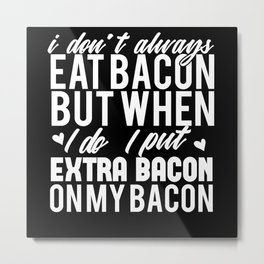 Bacon funny shirt eat and cooking Metal Print