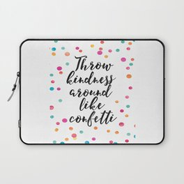 Throw Kindness Around Like Confetti,Funny Print,Wall Art,Quote Prints,Nursery Decor,Kids Gift Laptop Sleeve