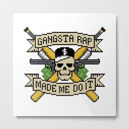 Gangsta Rap Made Me Do It Metal Print