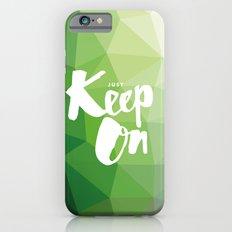 Just Keep On iPhone 6s Slim Case