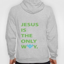 JESUS IS THE ONLY WAY Hoody