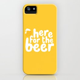 Here for the Beer iPhone Case