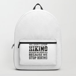 We Don't Stop Hiking Because We Grow Old bw Backpack