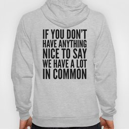 If You Don't Have Anything Nice To Say We Have A Lot In Common Hoody