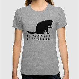 None Of My Business Cat Meme T-shirt