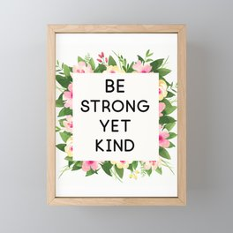 Be strong yet kind quote floral frame Framed Mini Art Print