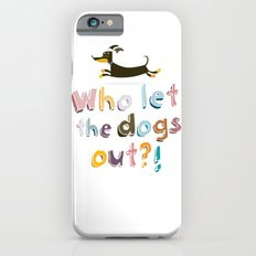 Who let the dogs out? iPhone 6s Slim Case