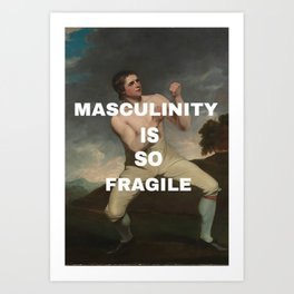Masculinity is so fragile Art Print