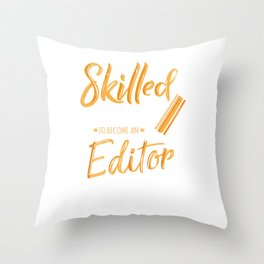 Skilled Enough To Become An Editor Throw Pillow