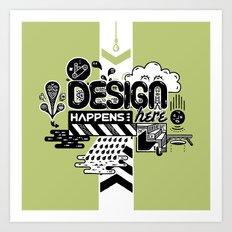 Design Happens Here Art Print