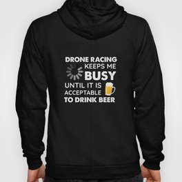Funny Drone Racing Keeps Me Busy Until It Is Acceptable to Drink Beer Hoody