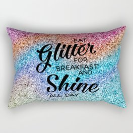 Eat glitter for breakfast and shine all day Rectangular Pillow