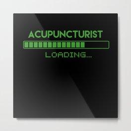 Acupuncturist Loading... Metal Print