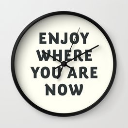 Just enjoy where you are now, wanderlust quote, positive vibes, inspiration, motivational, be happy Wall Clock