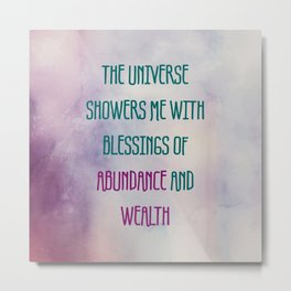 The Universe Showers Me With Blessings Of Abundance And Wealth Metal Print