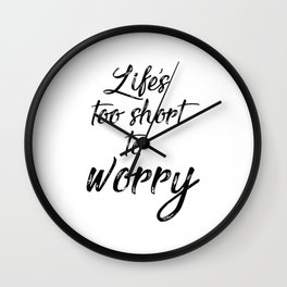 Life short Don't Worry Wall Clock