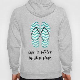 Life is better in flip flops // fun summer quote Hoody