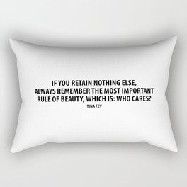 If you retain nothing else, always remember the most important rule of beauty, which is: Who cares? Rectangular Pillow