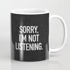 Sorry, I'm not listening Mug