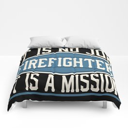 Firefighter  - It Is No Job, It Is A Mission Comforters