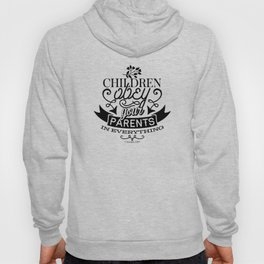 Children, obey your parents in everything, for this pleases the Lord Hoody
