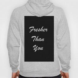 Fresher Than You Hoody