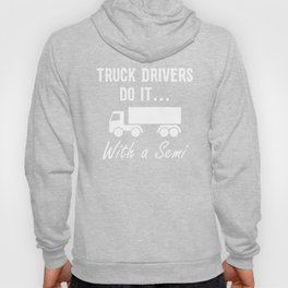 Rude Truck Drivers Do It With a Semi Hoody