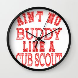 """Ain't No Buddy Like A Cub Scout""  tee design perfect for gifts this holiday! Go get it now!  Wall Clock"