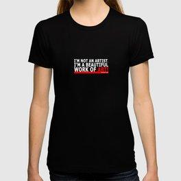 I'M NOT AN ARTIST. I'M A BEAUTIFUL WORK OF ART! T-shirt