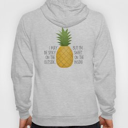 I May Be Spiky On The Outside... But I'm Sweet On The Inside - Pineapple Hoody