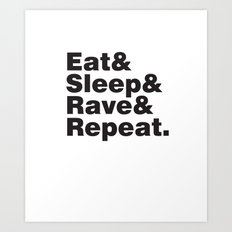 Eat & Sleep & Rave & Repeat. Art Print