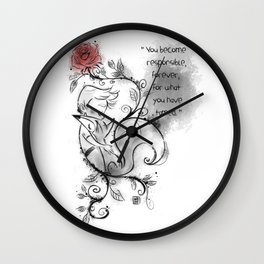 You become responsible, forever Wall Clock
