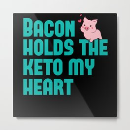 Bacon Holds the keto my heart Metal Print