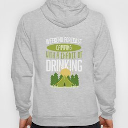 Funny Camping With Chance Of Drinking design Tenting Gift Hoody