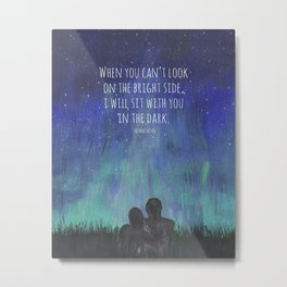 When you Can't Look on the Bright Side, I will Sit with You in the Dark Mad Hatter Quote Art Metal Print