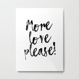 More love please Metal Print