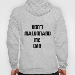 Don't Maldonado me, Bro. Hoody