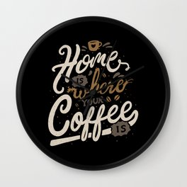 Home is where you coffee is Wall Clock