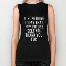 Do Something Today That Your Future Self Will Thank You For Inspirational Life Quote Bedroom Art Biker Tank