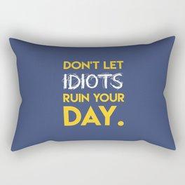 Don't let idiots ruin your day. Rectangular Pillow