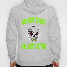 """Freaky is the new trend this holiday with this unique """"I Am Just Acting """"skull tee.Makes a nice gift Hoody"""
