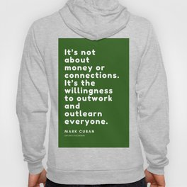 It's the willingness to outwork and outlearn everyone. Mark Cuban Hoody