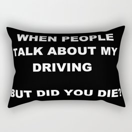 WHEN PEOPLE TALK ABOUT MY DRIVING BUT DID YOU DIE Rectangular Pillow