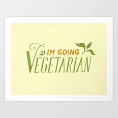 I'm Going Vegetarian Art Print