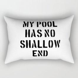 My Pool Has No Shallow End Rectangular Pillow