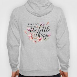 Enjoy the little things magnolias Hoody