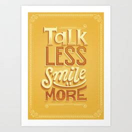 Talk Less Smile More Art Print